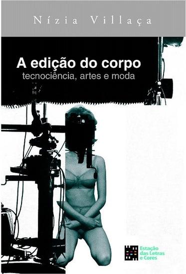 A edição do corpo tecnociência artes e moda - cover