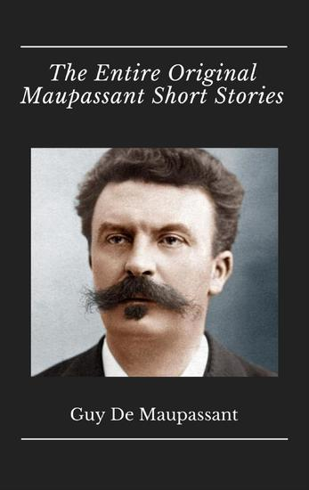 The Entire Original Maupassant Short Stories - cover