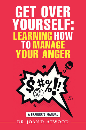 Get over Yourself: Learning How to Manage Your Anger - A Trainer's Manual - cover
