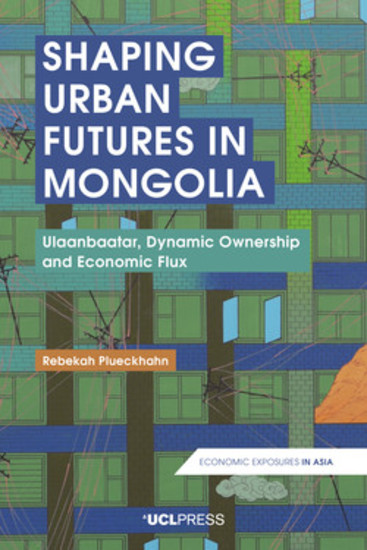 Shaping Urban Futures in Mongolia - Ulaanbaatar Dynamic Ownership and Economic Flux - cover