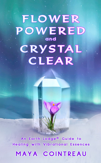 Flower Powered and Crystal Clear - An Earth Lodge® Guide to Healing with Vibrational Essences - cover
