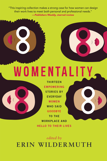 Womentality - Thirteen Empowering Stories by Everyday Women Who Said Goodbye to the Workplace and Hello to Their Lives - cover