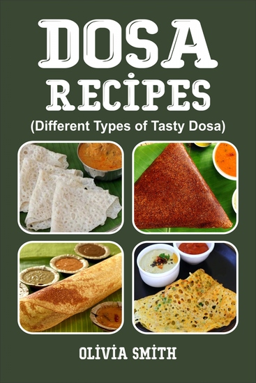 DOSA RECIPES - Different Types of Tasty Dosa - cover
