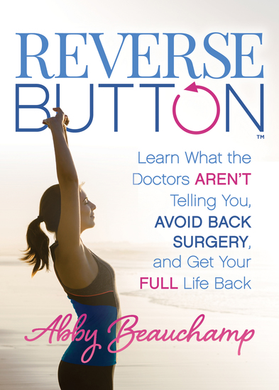 Reverse Button™ - Learn What the Doctors Aren't Telling You Avoid Back Surgery and Get Your Full Life Back - cover