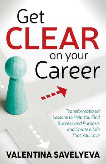 Get CLEAR on Your Career - Transformational Lessons to Help You Find Success and Purpose and Create a Life That You Love - cover