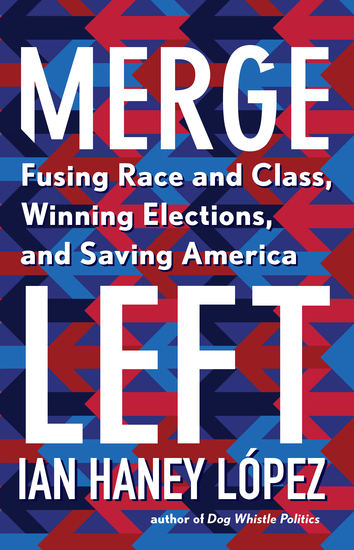 Merge Left - Fusing Race and Class Winning Elections and Saving America - cover