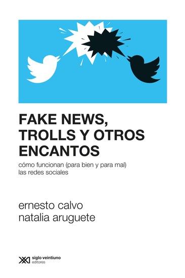 Fake news trolls y otros encantos - Cómo funcionan (para bien y para mal) las redes sociales - cover