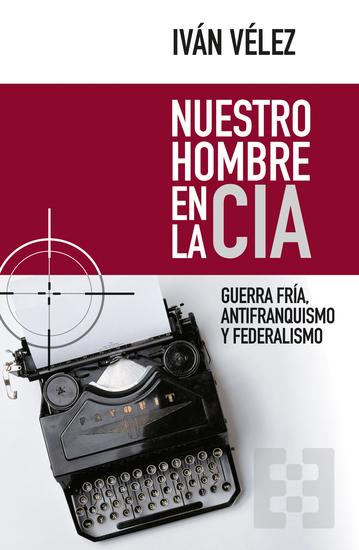 Nuestro hombre en la CIA - Guerra Fría antifranquismo y federalismo - cover