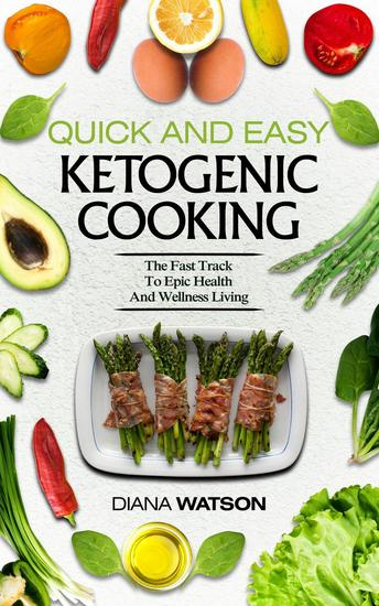 Quick and Easy Ketogenic Cooking: The Fast Track to Epic Health and Wellness Living - cover