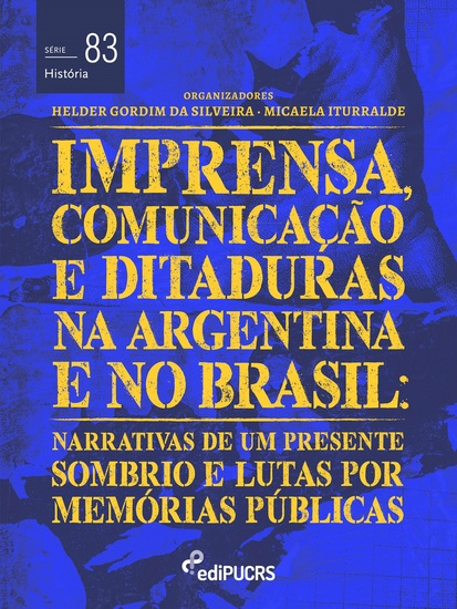 Imprensa comunicações e ditaduras na Argentina e no Brasil: - narrativas de um presente sombrio e lutas por memórias públicas - cover