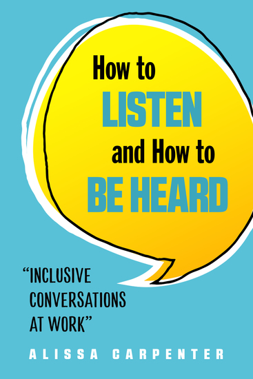 How to Listen and How to Be Heard - Inclusive Conversations at Work - cover