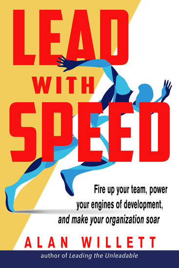Lead with Speed - Fire Up Your Team Power Your Engines of Development and Make Your Organization Soar - cover