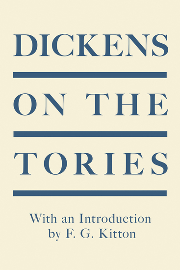 Dickens on the Tories - With an Introduction by F G Kitton - cover