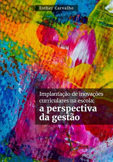 Implantação de inovações curriculares na escola: a perspectiva da gestão - cover