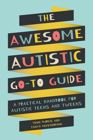The Awesome Autistic Go-To Guide - A Practical Handbook for Autistic Teens and Tweens - cover