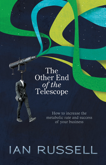 The Other End of the Telescope - How to increase the metabolic rate and success of your business - cover