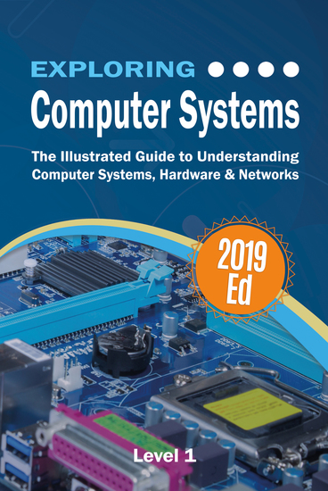 Exploring Computer Systems - The Illustrated Guide to Understanding Computer Systems Hardware & Networks - cover