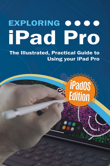 Exploring iPad Pro: iPadOS Edition - The Illustrated Practical Guide to Using iPad Pro - cover
