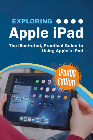 Exploring Apple iPad: iPadOS Edition - The Illustrated Practical Guide to Using iPad - cover
