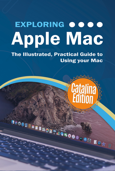 Exploring Apple Mac Catalina Edition - The Illustrated Practical Guide to Using your Mac - cover