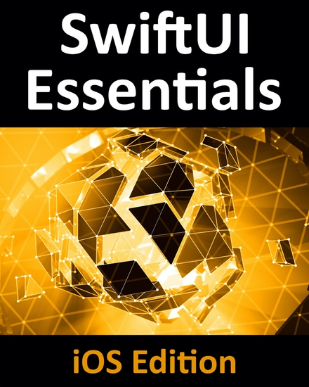 SwiftUI Essentials - iOS Edition - Learn to Develop iOS Apps using SwiftUI Swift 5 and Xcode 11 - cover