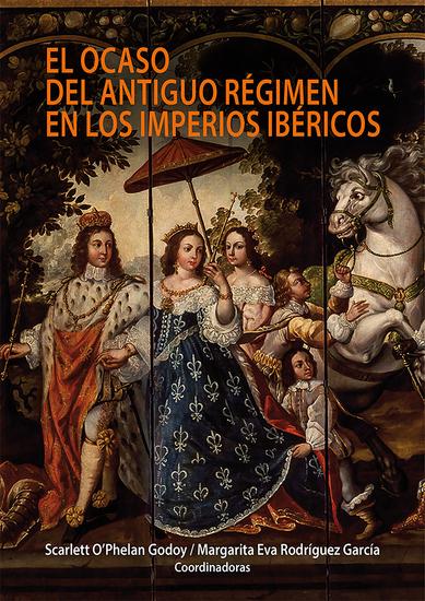 El ocaso del antiguo régimen en los imperios ibéricos - cover