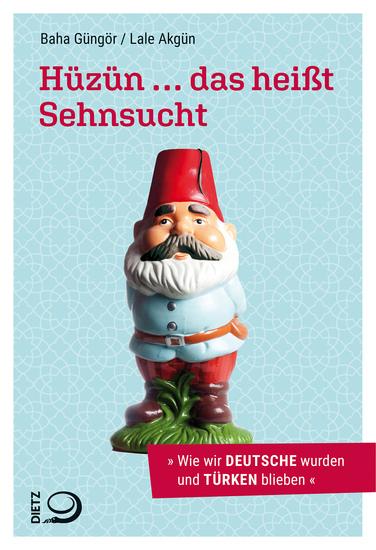 Hüzün das heißt Sehnsucht - Wie wir Deutsche wurden und Türken blieben - cover