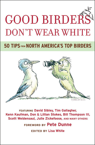 Good Birders Don't Wear White - 50 Tips From North America's Top Birders - cover