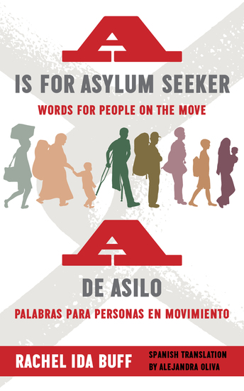 A is for Asylum Seeker: Words for People on the Move A de asilo: palabras para personas en movimiento - cover