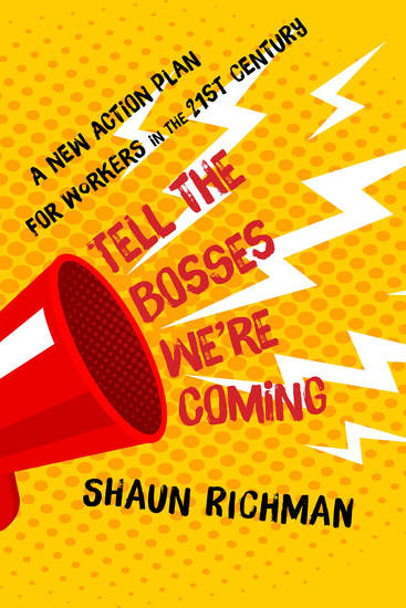 Tell the Bosses We're Coming - A New Action Plan for Workers in the Twenty-First Century - cover