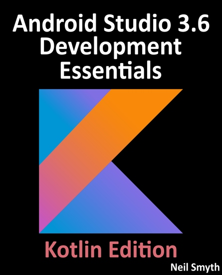 Android Studio 3.6 Development Essentials - Kotlin Edition - Developing Android 10 (Q) Apps Using Android Studio 3.6 Kotlin and Android Jetpack - cover