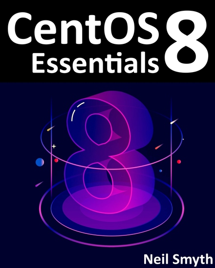 CentOS 8 Essentials - Learn to Install Administer and Deploy Centos 8 Systems - cover