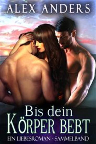 Bis dein Korper bebt_ Ein Liebesroman - Sammelband - cover