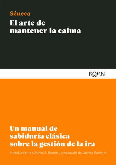 El arte de mantener la calma - Un manual de sabiduría clásica sobre la gestión de la ira - cover