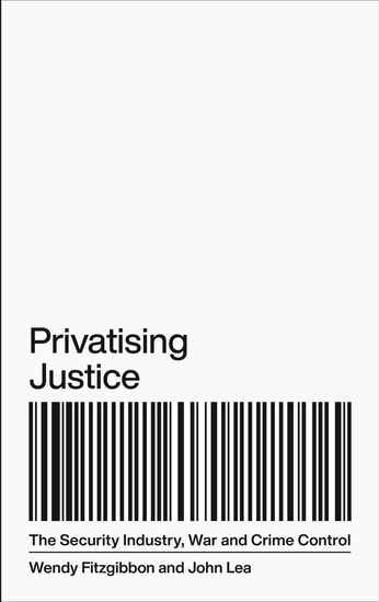 Privatising Justice - The Security Industry War and Crime Control - cover