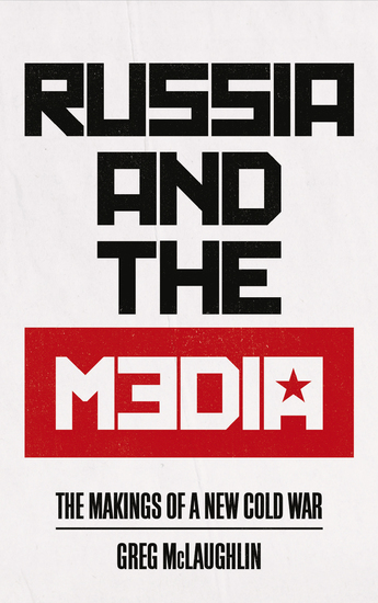 Russia and the Media - The Makings of a New Cold War - cover