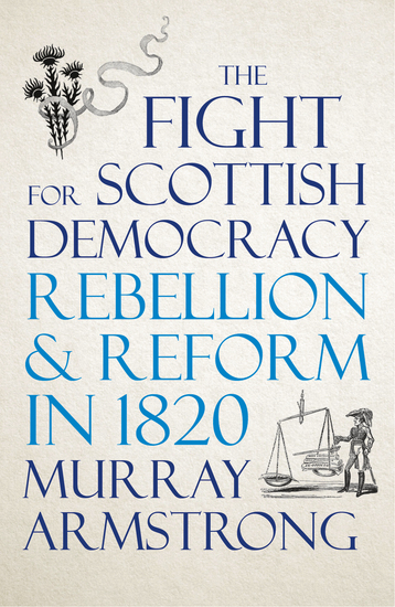 The Fight for Scottish Democracy - Rebellion and Reform in 1820 - cover