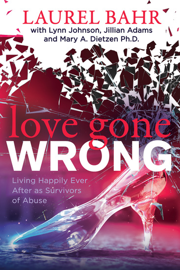 Love Gone Wrong - Living Happily Ever After as Survivors of Abuse - cover