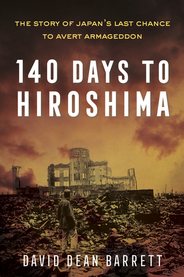 140 Days to Hiroshima - The Story of Japan's Last Chance to Avert Armageddon - cover