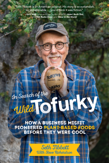 In Search of the Wild Tofurky - How a Business Misfit Pioneered Plant-Based Foods Before They Were Cool - cover