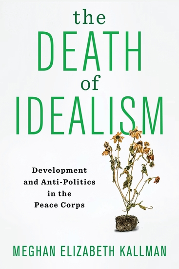 The Death of Idealism - Development and Anti-Politics in the Peace Corps - cover