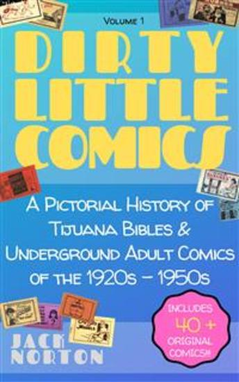 Dirty Little Comics: A Pictorial History of Tijuana Bibles and Underground Adult Comics of the 1920s - 1950s - cover