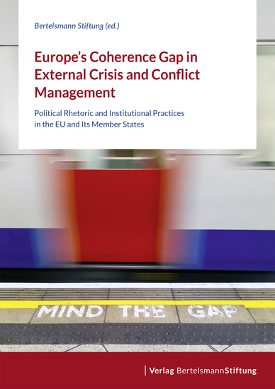 Europe's Coherence Gap in External Crisis and Conflict Management - Political Rhetoric and Institutional Practices in the EU and Its Member States - cover