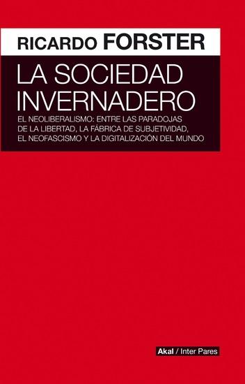 La sociedad invernadero - El neoliberalismo: entre las paradojas de la libertad la fábrica de subjetividad el neofascismo y la digitalización del mundo - cover