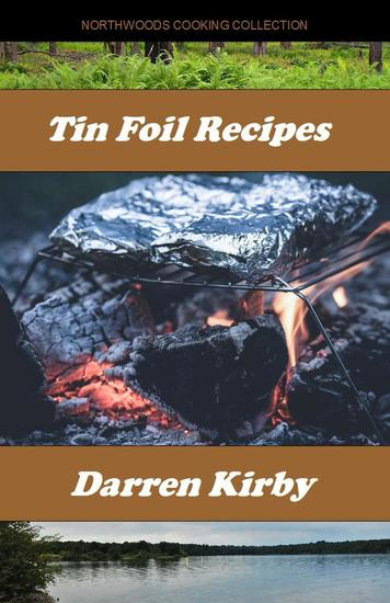 Tin Foil Recipes - Northwoods Cooking Series #3 - cover