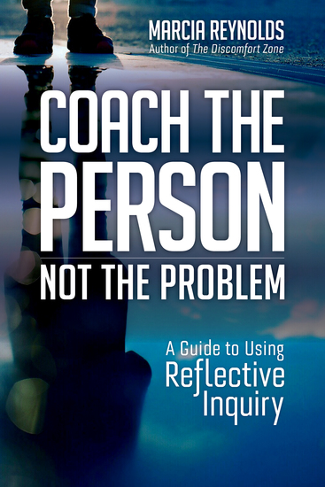 Coach the Person Not the Problem - A Guide to Using Reflective Inquiry - cover