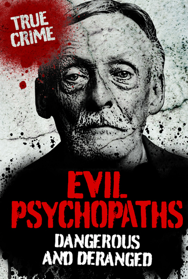 Evil Psychopaths - Dangerous and Deranged - Read book online