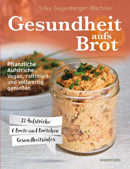 Gesundheit aufs Brot - Pflanzliche Aufstriche: Vegan raffiniert und vollwertig genießen - cover