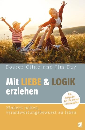 Mit Liebe und Logik erziehen - Kindern helfen verantwortungsbewusst zu leben Ein Ratgeber für die ersten 12 Lebensjahre - cover