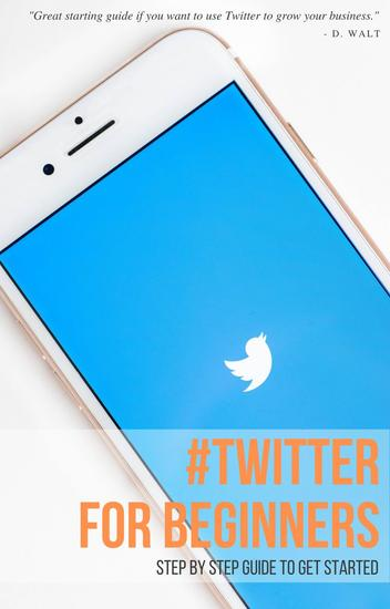 Twitter For Beginners - Step by Step Guide to Getting Started - cover